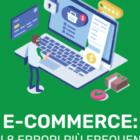 Gestire un e-commerce: 8 errori frequenti e come evitarli