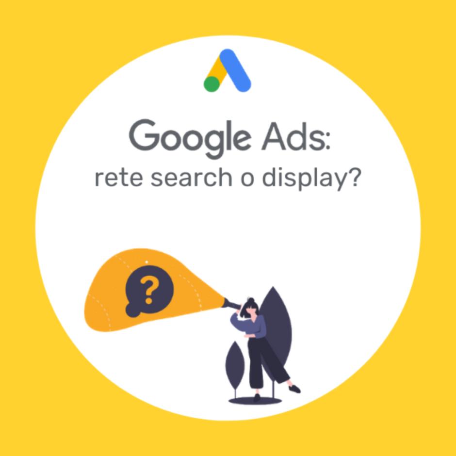 Google Ads: Rete Search o Rete Display?